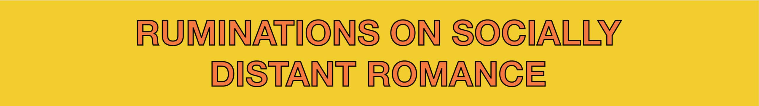 Ruminations on socially distant romance