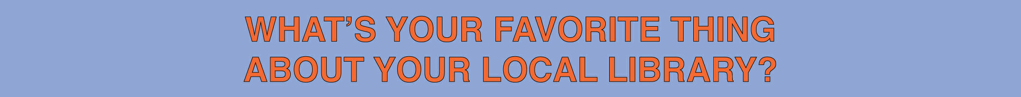 What's your favorite thing about your local library?